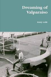 Dreaming of Valparaiso by Tony Cole