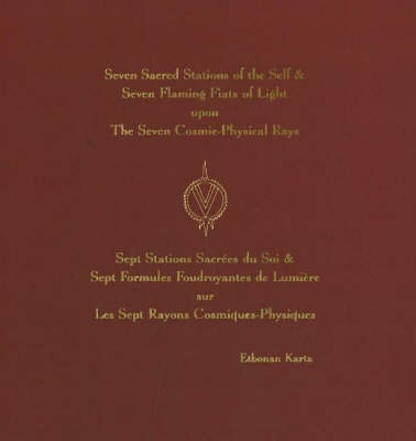 Seven Sacred Stations of the Self and Seven Flaming Fiats of Light Upon the Seven Cosmic-Physical Rays by Etobnan Karta