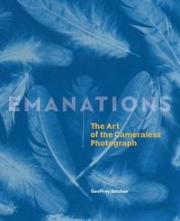 Emanations: The Art of the Cameraless Photograph by Geoffrey Batchen