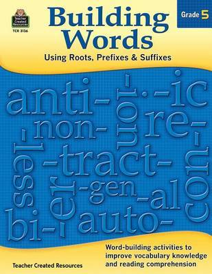 Building Words: Using Roots, Prefixes and Suffixes Gr 5 by Tracy Edmunds