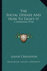 The Social Disease and How to Fight It: A Rejoinder (1914) by Louise Creighton