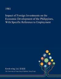 Impact of Foreign Investments on the Economic Development of the Philippines, with Specific Reference to Employment by Kwok-Wing Lai image