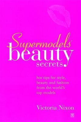 Supermodels' Beauty Secrets by Victoria Nixon