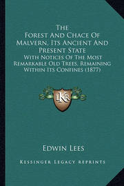 The Forest and Chace of Malvern, Its Ancient and Present State: With Notices of the Most Remarkable Old Trees, Remaining Within Its Confines (1877) by Edwin Lees