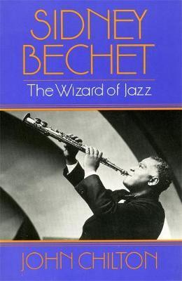 Sidney Bechet by John Chilton