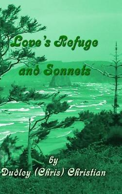 Love's Refuge and Sonnets by Dudley (Chris) Christian
