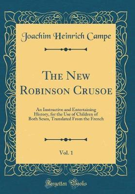 The New Robinson Crusoe, Vol. 1 by Joachim Heinrich Campe
