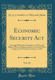 Economic Security ACT, Vol. 10 by U S Committee on Ways and Means