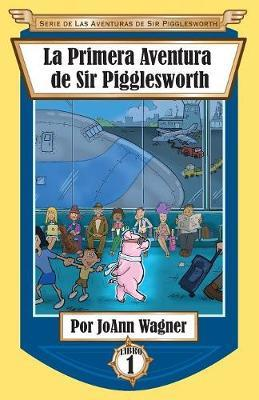 Sir Pigglesworth's First Adventure by Joann Wagner