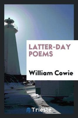 Latter-Day Poems by William Cowie