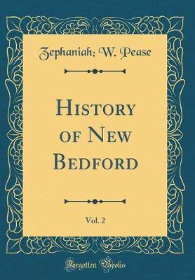 History of New Bedford, Vol. 2 (Classic Reprint) by Zephaniah W Pease
