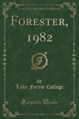 Forester, 1982 (Classic Reprint) by Lake Forest College