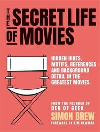 The Secret Life of the Movies by Simon Brew