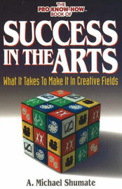 Success in the Arts: What it Takes to Make it in Creative Fields by A. Michael Shumate image