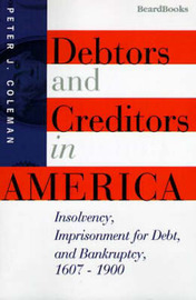 Debtors and Creditors in America by Peter J. Coleman