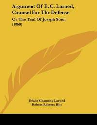 Argument of E. C. Larned, Counsel for the Defense: On the Trial of Joseph Stout (1860) by Edwin Channing Larned