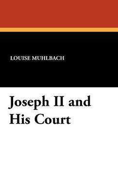 Joseph II and His Court by Luise Muhlbach image