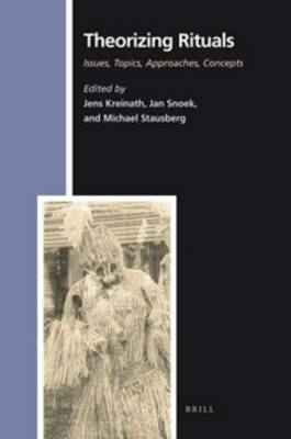 Theorizing Rituals, Volume 1 Issues, Topics, Approaches, Concepts (Paperback) by Jens Kreinath image