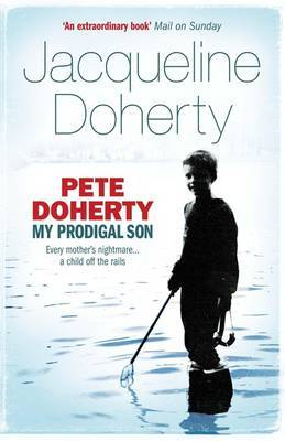 Pete Doherty: My Prodigal Son by Jacqueline Doherty