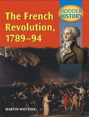 Hodder History: The French Revolution, 1789-1794, mainstream edn by Martyn Whittock