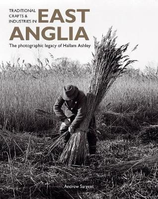 Traditional Crafts and Industries in East Anglia by Andrew Sargent