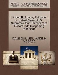 Landon B. Snapp, Petitioner, V. United States. U.S. Supreme Court Transcript of Record with Supporting Pleadings by Dale Quillen