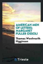 American Men of Letters; Margaret Fuller Ossoli by Thomas Wentworth Higginson