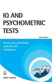 IQ and Psychometric Tests: Assess Your Personality, Aptitude and Intelligence by Philip J Carter image