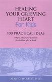 Healing Your Grieving Heart for Kids by Alan D Wolfelt