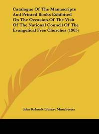 Catalogue of the Manuscripts and Printed Books Exhibited on the Occasion of the Visit of the National Council of the Evangelical Free Churches (1905) by Rylands Library Manchester John Rylands Library Manchester image