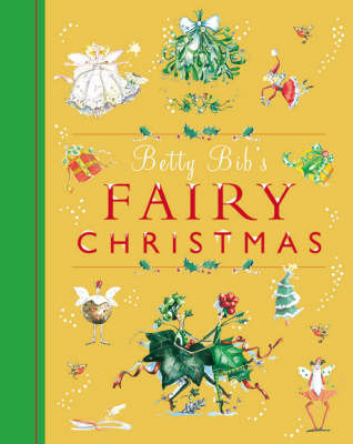 Betty Bib's Fairy Christmas: All the Magic of the Fairy Festive Season by Betty Bib