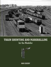 Train Shunting and Marshalling for the Modeller by Bob Essery