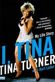 I, Tina: My Life Story by Tina Turner