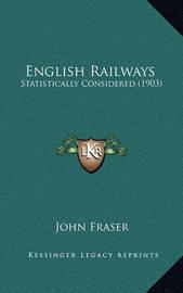 English Railways: Statistically Considered (1903) by John Fraser
