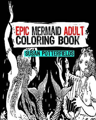 Epic Mermaid Adult Coloring Book by Susan Potterfields
