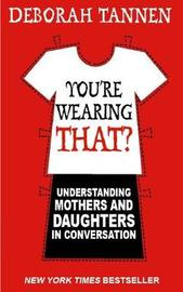 You're Wearing That? by Deborah Tannen image
