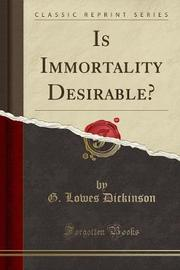 Is Immortality Desirable? (Classic Reprint) by G.Lowes Dickinson