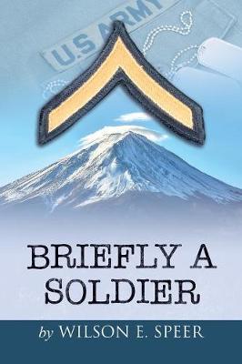 Briefly a Soldier by Wilson Edward Speer