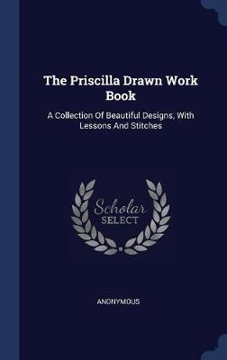 The Priscilla Drawn Work Book by * Anonymous image
