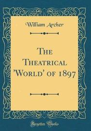 The Theatrical 'world' of 1897 (Classic Reprint) by William Archer image