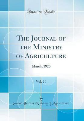 The Journal of the Ministry of Agriculture, Vol. 26 by Great Britain Ministry of Agriculture