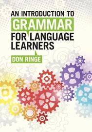 An Introduction to Grammar for Language Learners by Don Ringe