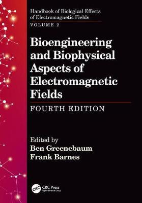 Bioengineering and Biophysical Aspects of Electromagnetic Fields, Fourth Edition image