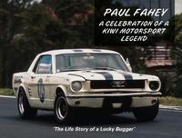 Paul Fahey - a Celebration of a Kiwi Motorsport Legend by Paul Fahey