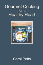 Gourmet Cooking for a Healthy Heart by Carol Petts image