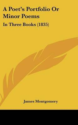 A Poet's Portfolio Or Minor Poems: In Three Books (1835) by James Montgomery image
