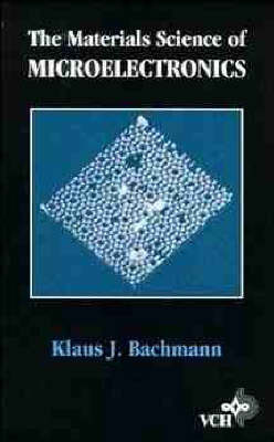 The Materials Science of Microelectronics by Klaus J. Bachmann