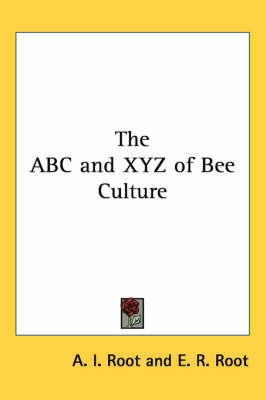 The ABC and XYZ of Bee Culture by A. I. Root
