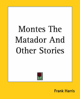 Montes The Matador And Other Stories by Frank Harris