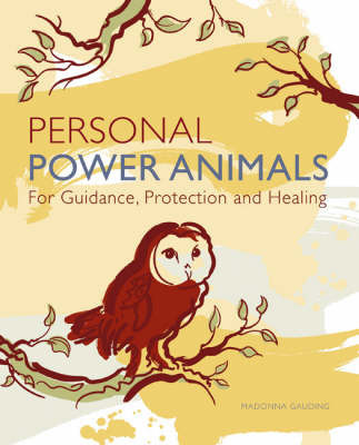 Personal Power Animals: For Guidance, Protection and Healing by Madonna Gauding